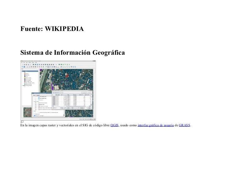 Fuente: WIKIPEDIASistema de Información GeográficaEn la imagen capas raster y vectoriales en el SIG de código libre QGIS, ...
