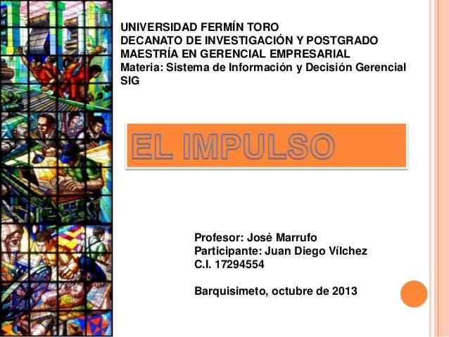 UNIVERSIDAD FERMÍN TORO DECANATO DE INVESTIGACIÓN Y POSTGRADO MAESTRÍA EN GERENCIAL EMPRESARIAL Materia: Sistema de Inform...