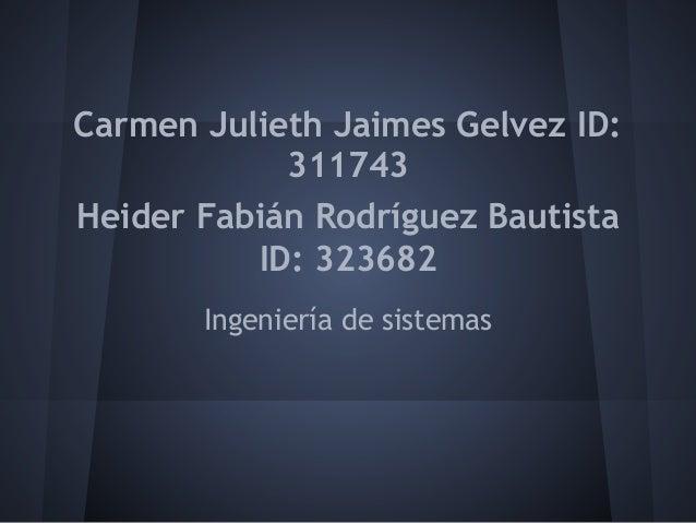 Carmen Julieth Jaimes Gelvez ID:            311743Heider Fabián Rodríguez Bautista          ID: 323682       Ingeniería de...