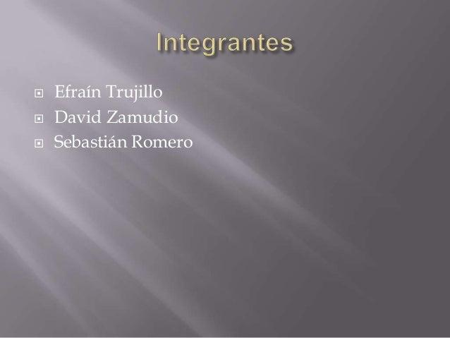    Efraín Trujillo   David Zamudio   Sebastián Romero