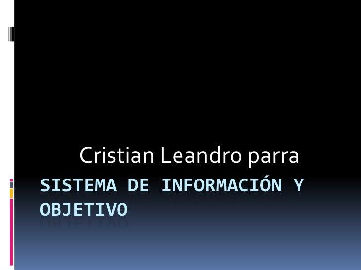 Cristian Leandro parra<br />Sistema de información y objetivo<br />