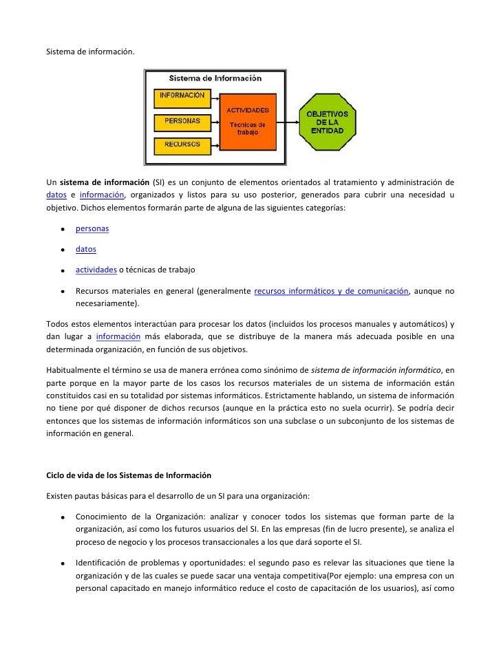 Sistema de información.Un sistema de información (SI) es un conjunto de elementos orientados al tratamiento y administraci...