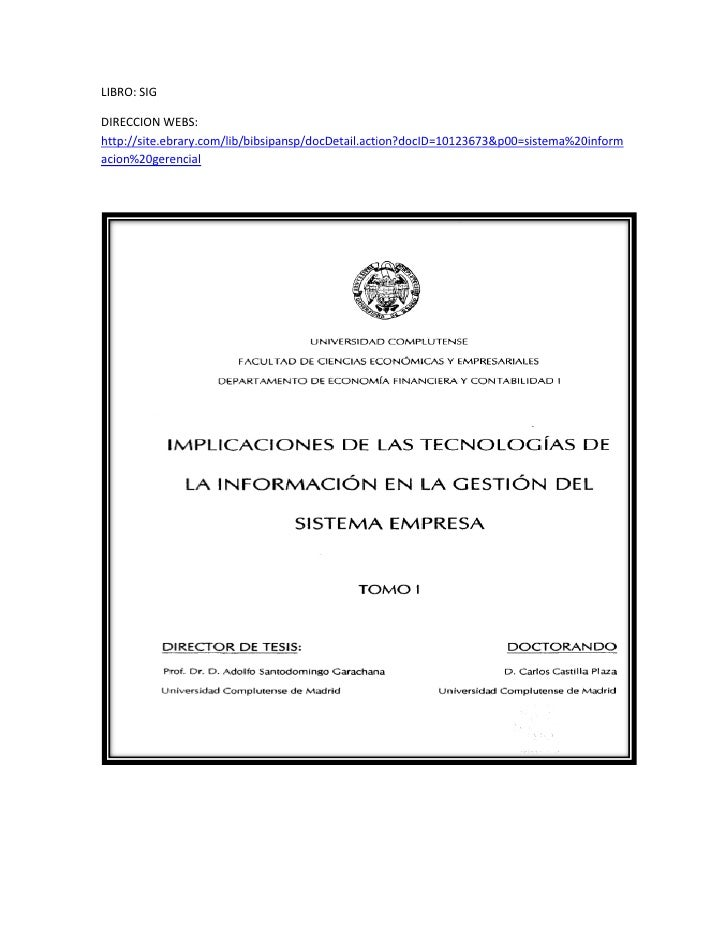 LIBRO: SIG<br />DIRECCION WEBS: http://site.ebrary.com/lib/bibsipansp/docDetail.action?docID=10123673&p00=sistema%20inform...