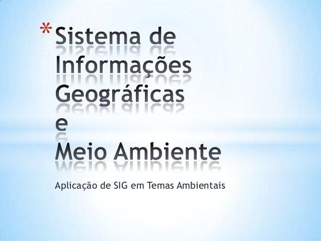 Aplicação de SIG em Temas Ambientais *