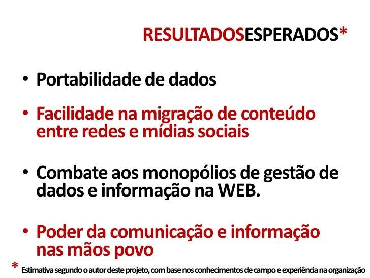 RESULTADOSESPERADOS*   • Portabilidade de dados   • Facilidade na migração de conteúdo     entre redes e mídias sociais   ...