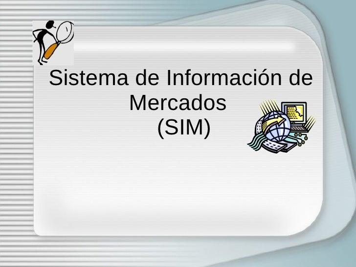 Sistema de Información de Mercados   (SIM)