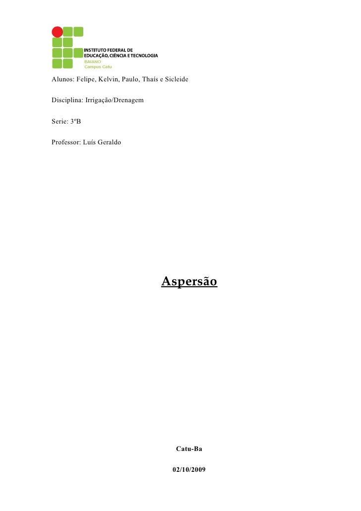 Alunos: Felipe, Kelvin, Paulo, Thaís e Sicleide  Disciplina: Irrigação/Drenagem  Serie: 3ºB  Professor: Luís Geraldo      ...