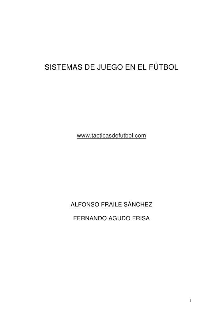 SISTEMAS DE JUEGO EN EL FÚTBOL       www.tacticasdefutbol.com     ALFONSO FRAILE SÁNCHEZ      FERNANDO AGUDO FRISA        ...