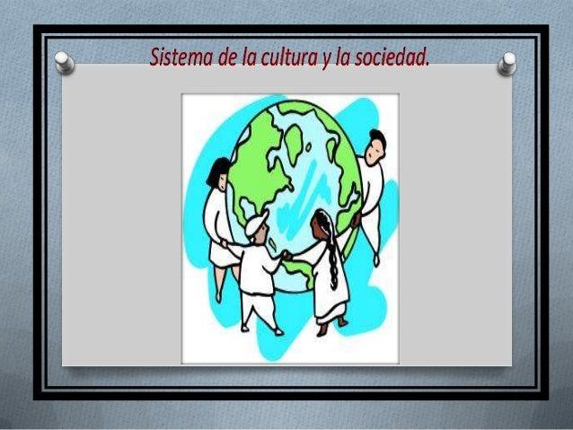 Sistema de la cultura y la sociedad.