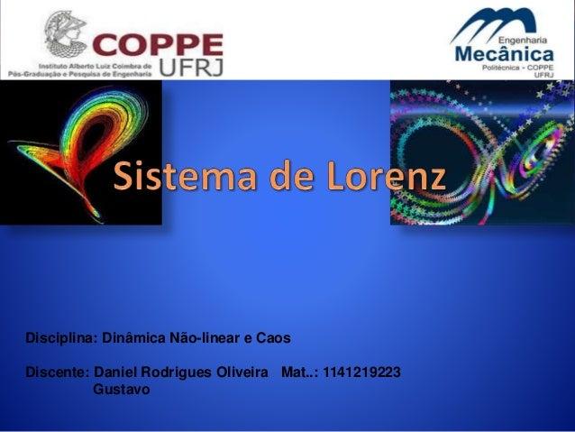 Disciplina: Dinâmica Não-linear e Caos Discente: Daniel Rodrigues Oliveira Mat..: 1141219223 Gustavo
