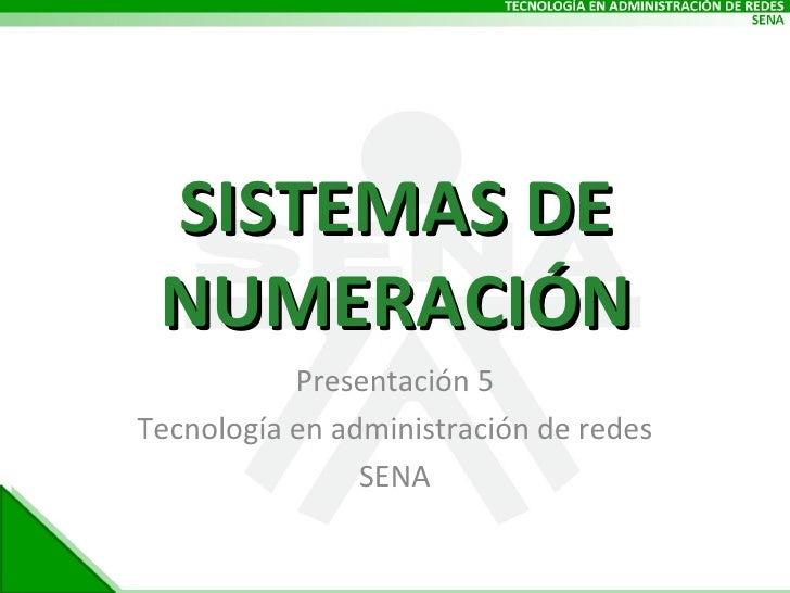 SISTEMAS DE NUMERACIÓN Presentación 5 Tecnología en administración de redes SENA