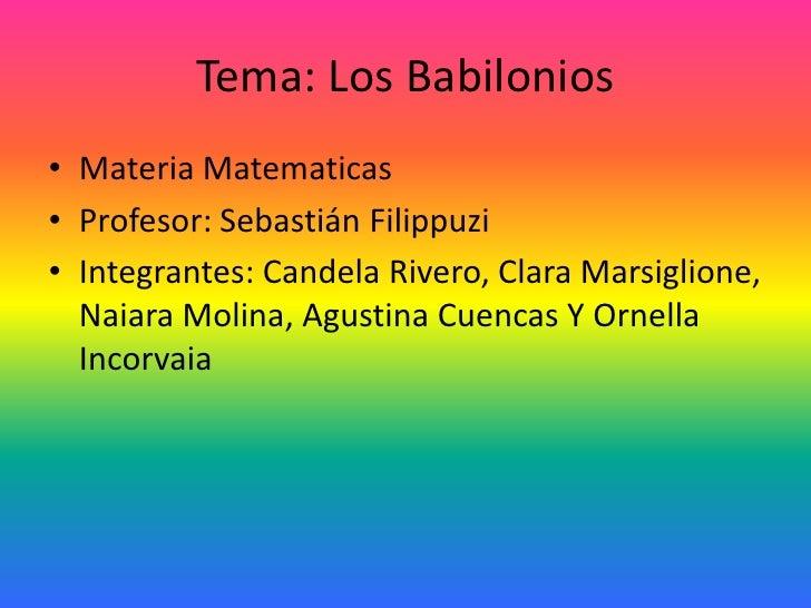 Tema: Los Babilonios• Materia Matematicas• Profesor: Sebastián Filippuzi• Integrantes: Candela Rivero, Clara Marsiglione, ...