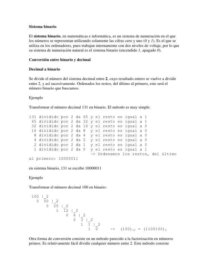 Sistema binario  El sistema binario, en matemáticas e informática, es un sistema de numeración en el que los números se re...
