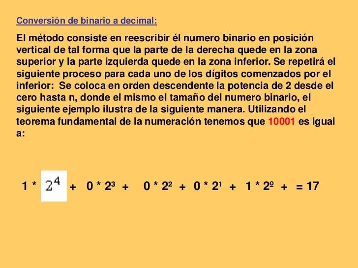 Conversión de binario a decimal: <br />El método consiste en reescribir él numero binario en posición vertical de tal form...