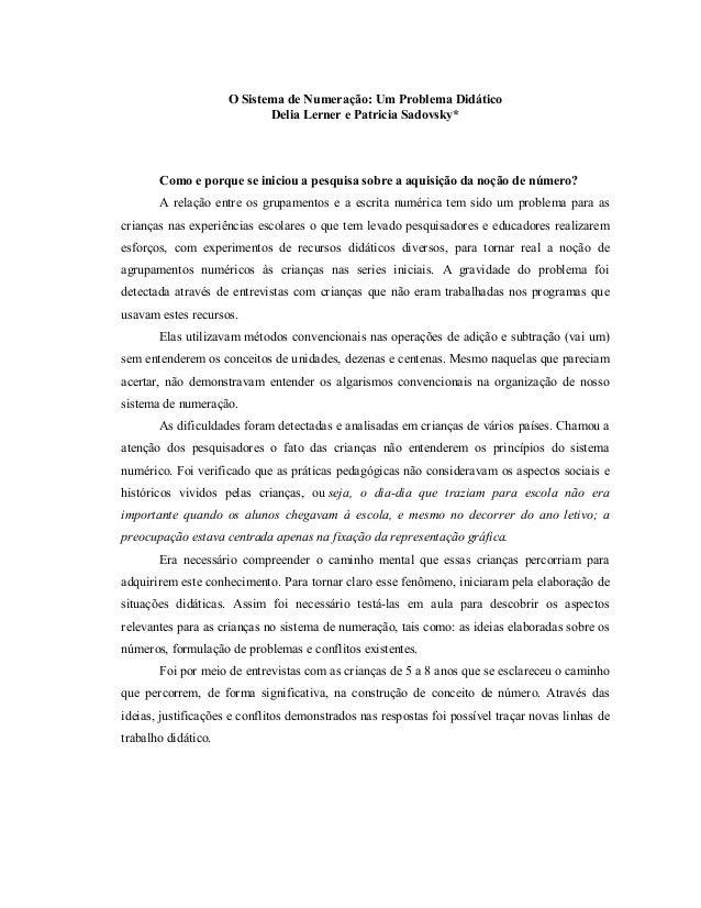 O Sistema de Numeração: Um Problema Didático Delia Lerner e Patricia Sadovsky* Como e porque se iniciou a pesquisa sobre a...