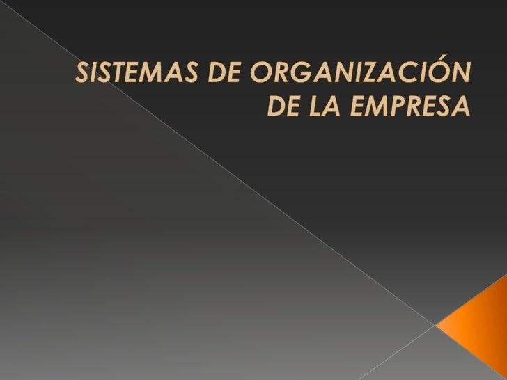 SISTEMAS DE ORGANIZACIÓN DE LA EMPRESA<br />