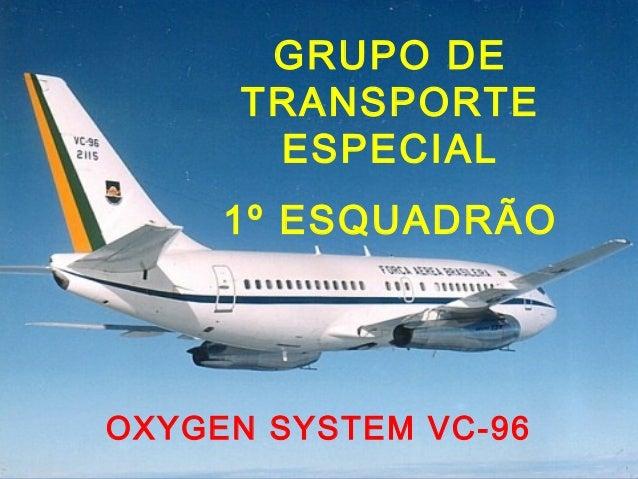 GRUPO DE TRANSPORTE ESPECIAL 1º ESQUADRÃO OXYGEN SYSTEM VC-96