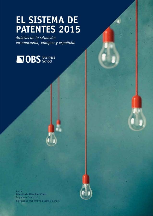 Autor: Gian-Lluís Ribechini Creus Ingeniero Industrial Profesor de OBS Online Business School EL SISTEMA DE PATENTES 2015 ...