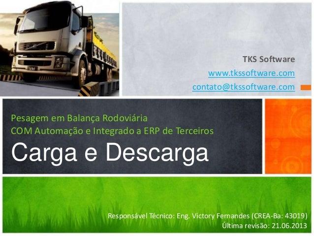 TKS Software www.tkssoftware.com contato@tkssoftware.com Pesagem em Balança Rodoviária COM Automação e Integrado a ERP de ...
