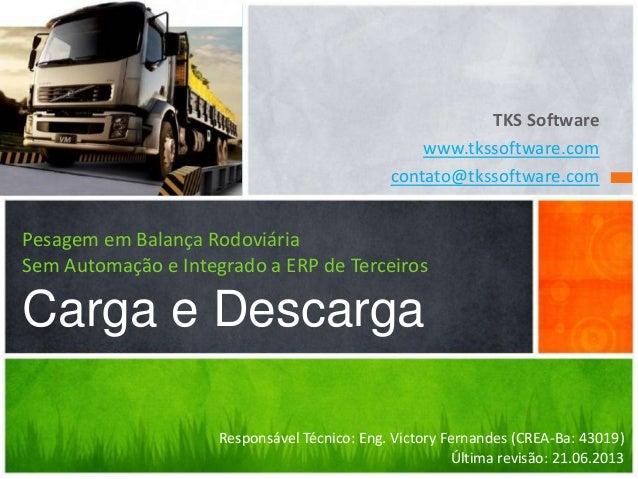 TKS Software www.tkssoftware.com contato@tkssoftware.com Pesagem em Balança Rodoviária Sem Automação e Integrado a ERP de ...