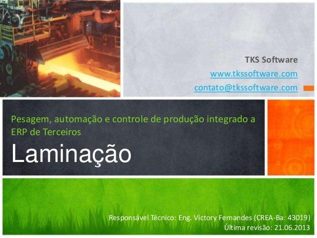 TKS Software www.tkssoftware.com contato@tkssoftware.com Pesagem, automação e controle de produção integrado a ERP de Terc...