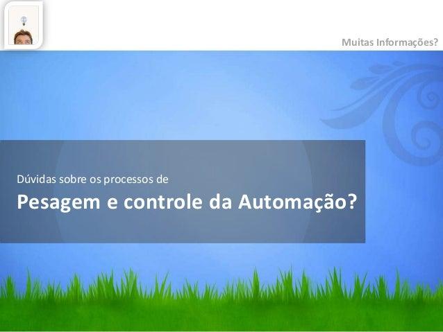Dúvidas sobre os processos de Pesagem e controle da Automação? Muitas Informações?