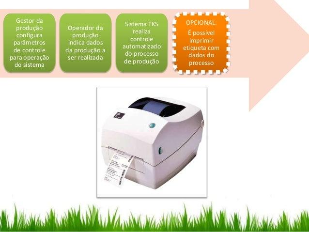 OPCIONAL: É possível imprimir etiqueta com dados do processo Gestor da produção configura parâmetros de controle para oper...