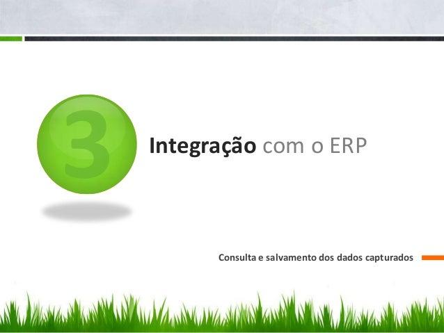 Integração com o ERP Consulta e salvamento dos dados capturados
