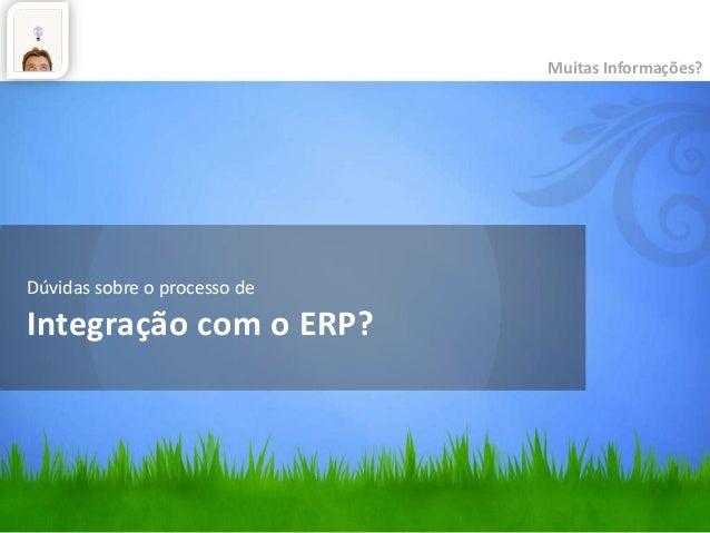 Dúvidas sobre o processo de Integração com o ERP? Muitas Informações?