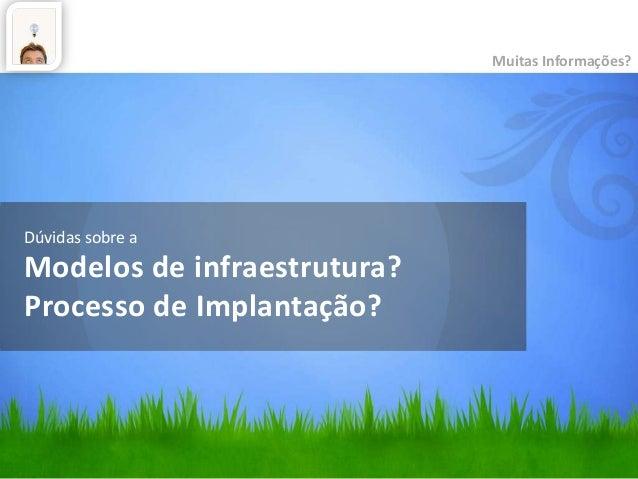Dúvidas sobre a Modelos de infraestrutura? Processo de Implantação? Muitas Informações?