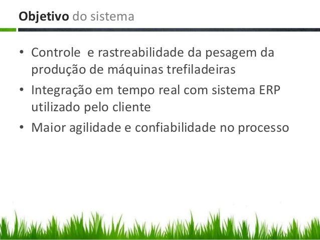 • Controle e rastreabilidade da pesagem da produção de máquinas trefiladeiras • Integração em tempo real com sistema ERP u...