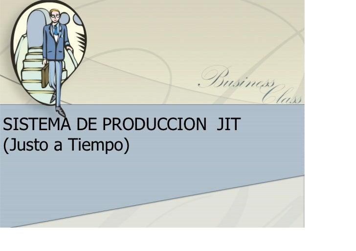 SISTEMA DE PRODUCCION JIT(Justo a Tiempo)
