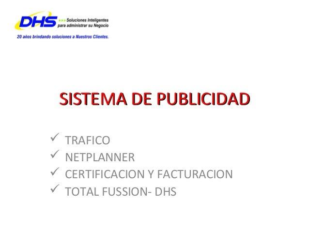 SISTEMA DE PUBLICIDADSISTEMA DE PUBLICIDAD TRAFICO NETPLANNER CERTIFICACION Y FACTURACION TOTAL FUSSION- DHS