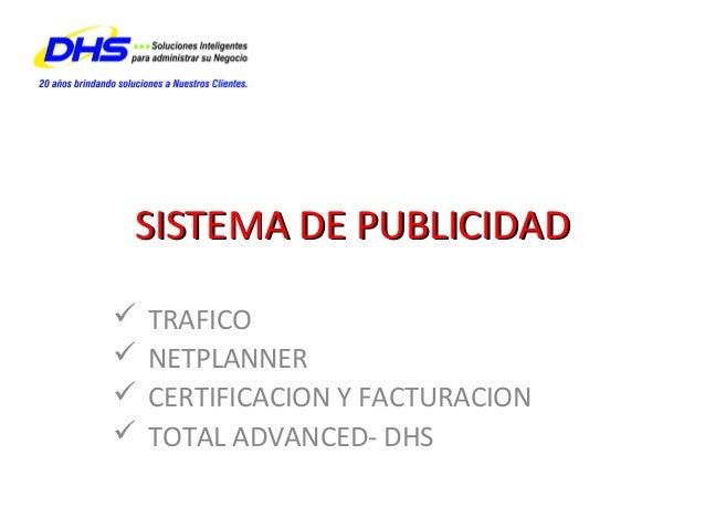 SISTEMA DE PUBLICIDADSISTEMA DE PUBLICIDAD  TRAFICO  NETPLANNER  CERTIFICACION Y FACTURACION  TOTAL ADVANCED- DHS