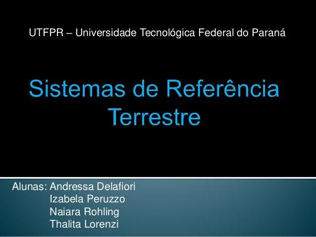 UTFPR – Universidade Tecnológica Federal do Paraná  Alunas: Andressa Delafiori Izabela Peruzzo Naiara Rohling Thalita Lore...