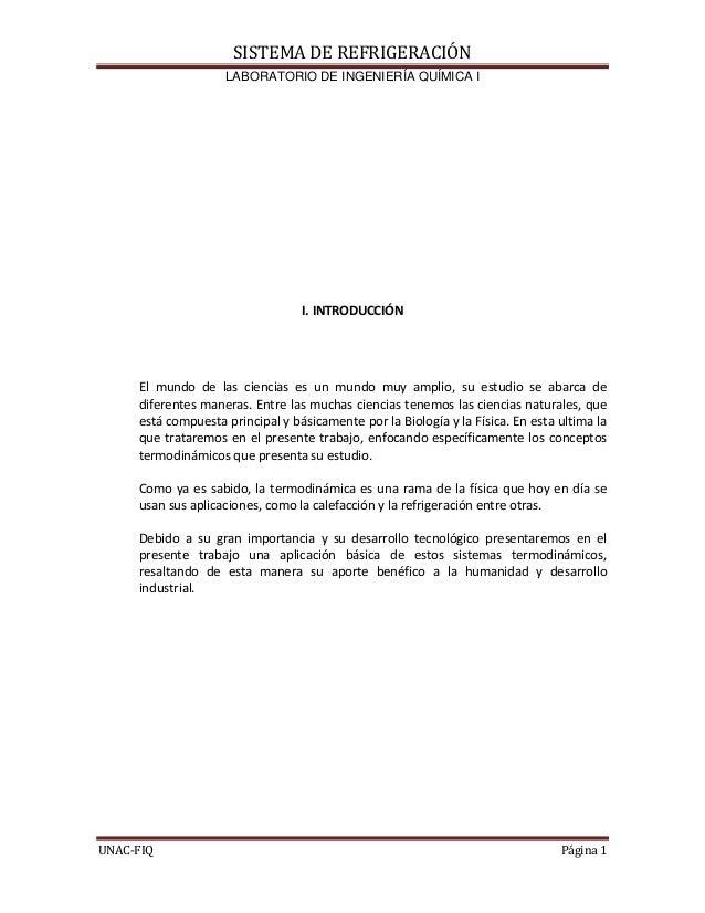 SISTEMA DE REFRIGERACIÓN LABORATORIO DE INGENIERÍA QUÍMICA I UNAC-FIQ Página 1 I. INTRODUCCIÓN El mundo de las ciencias es...