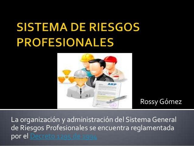 La organización y administración del Sistema General de Riesgos Profesionales se encuentra reglamentada por el Decreto 129...