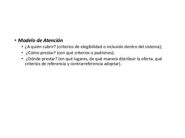 • Modelo de Atención • ¿A quién cubrir? (criterios de elegibilidad o inclusión dentro del sistema); • ¿Cómo prestar? (con ...