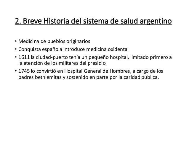 2. Breve Historia del sistema de salud argentino • Medicina de pueblos originarios • Conquista española introduce medicina...