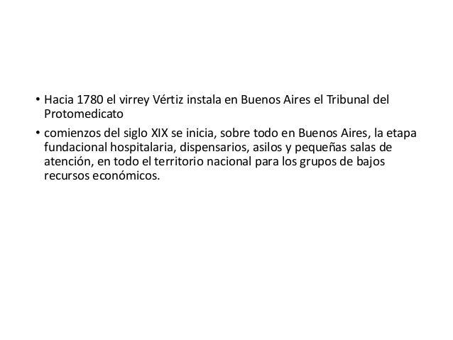 • Hacia 1780 el virrey Vértiz instala en Buenos Aires el Tribunal del Protomedicato • comienzos del siglo XIX se inicia, s...