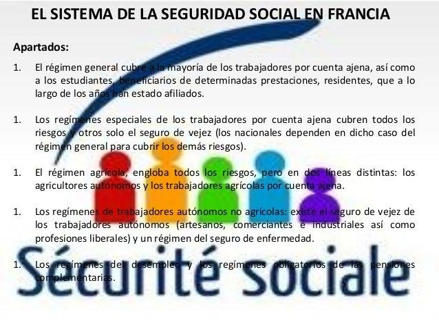 EL SISTEMA DE LA SEGURIDAD SOCIAL EN FRANCIA Apartados: 1. El régimen general cubre a la mayoría de los trabajadores por c...