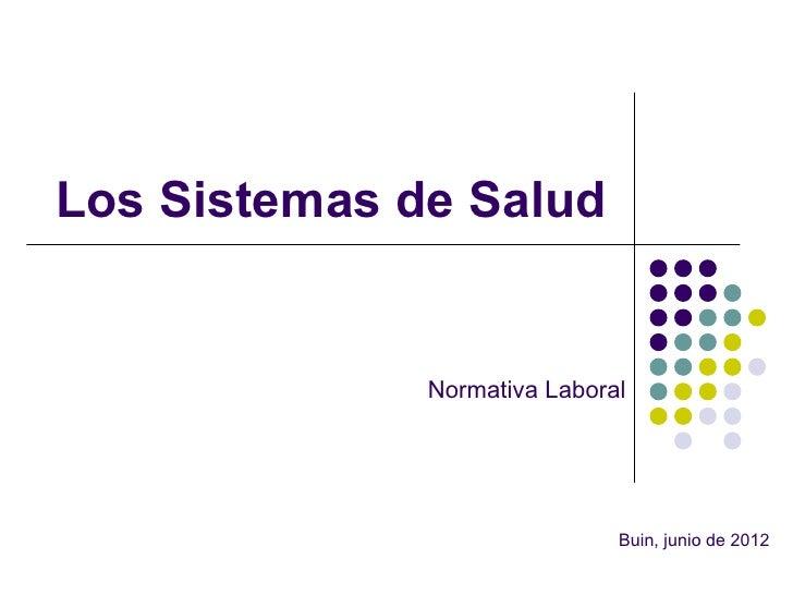 Los Sistemas de Salud              Normativa Laboral                              Buin, junio de 2012