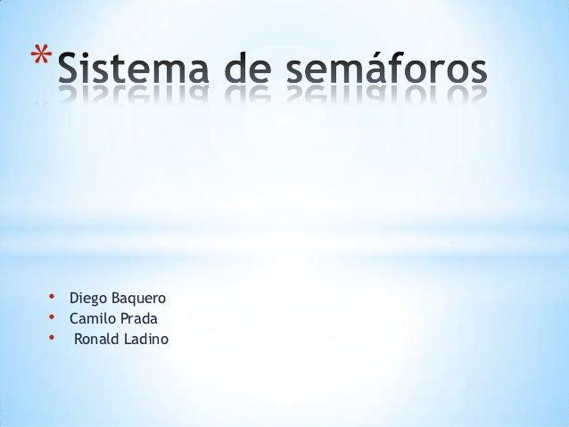 *•   Diego Baquero•   Camilo Prada•   Ronald Ladino