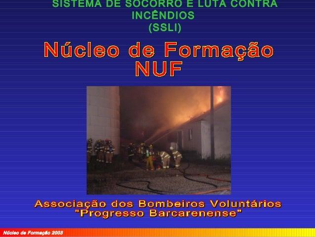 SISTEMA DE SOCORRO E LUTA CONTRA INCÊNDIOS (SSLI) Núcleo de Formação 2003