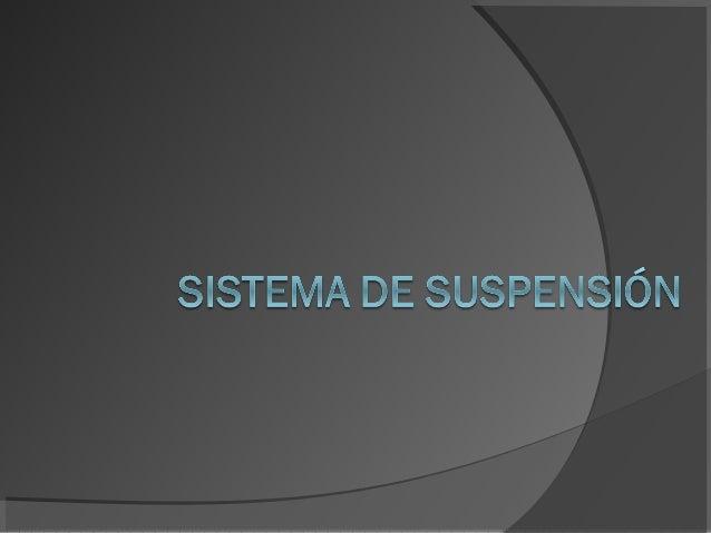 Sistema de suspensionLa suspensión de un automóvil tiene como   objetivo el absorber las desigualdades    del terreno sobr...
