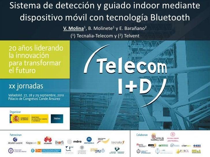 Sistema de detección y guiado indoor mediante dispositivo móvil con tecnología Bluetooth<br />V. Molina1, B. Molinete1 y E...