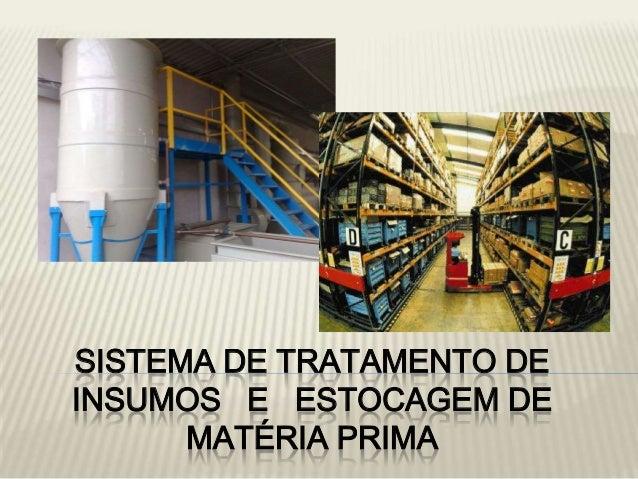 SISTEMA DE TRATAMENTO DE INSUMOS E ESTOCAGEM DE MATÉRIA PRIMA