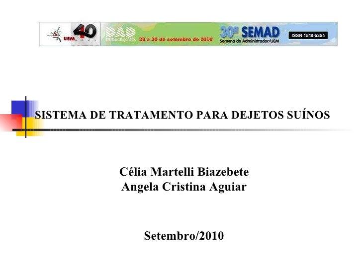 SISTEMA DE TRATAMENTO PARA DEJETOS SUÍNOS   Célia Martelli Biazebete Angela Cristina Aguiar Setembro/2010