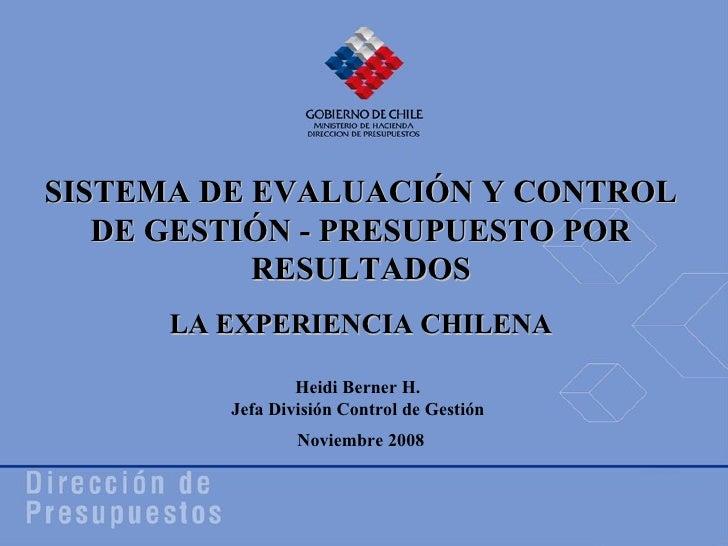 Noviembre 2008 Heidi Berner H. Jefa División Control de Gestión SISTEMA DE EVALUACIÓN Y CONTROL DE GESTIÓN - PRESUPUESTO P...
