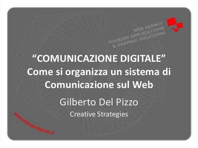 """""""COMUNICAZIONE DIGITALE""""Come si organizza un sistema di   Comunicazione sul Web       Gilberto Del Pizzo         Creative ..."""
